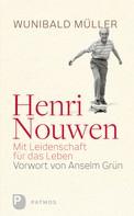 Dr. Wunihald Müller: Henri Nouwen - Mit Leidenschaft für das Leben