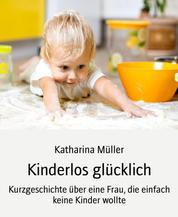 Kinderlos glücklich - Kurzgeschichte über eine Frau, die einfach keine Kinder wollte