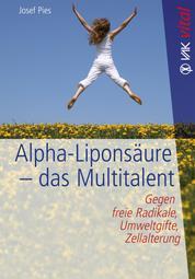 Alpha-Liponsäure - das Multitalent - Gegen freie Radikale, Umweltgifte, Zellalterung