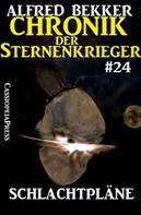 Alfred Bekker: Chronik der Sternenkrieger 24: Schlachtpläne (Science Fiction Abenteuer) ★★★★★