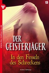 Der Geisterjäger 13 – Gruselroman - In den Fesseln des Schreckens