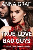Anna Graf: True Love Bad Guys ... wahre Liebe lohnt sich doch ★★★