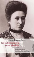 Annelies Laschitza: Rosa Luxemburg. Im Lebensrausch, trotz alledem ★★★