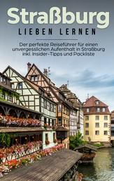 Straßburg lieben lernen: Der perfekte Reiseführer für einen unvergesslichen Aufenthalt in Straßburg inkl. Insider-Tipps und Packliste