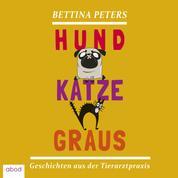 Hund Katze Graus - Geschichten aus der Tierarztpraxis