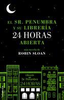 Robin Sloan: El Sr. Penumbra y su librería 24 horas abierta