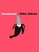 Miles Gibson: Fascinated