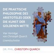 Die praktische Philosophie des Aristoteles - Oder die Kunst der goldenen Mitte