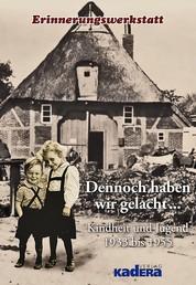 Dennoch haben wir gelacht - Kindheit und Jugend 1933 bis 1955