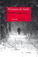 Fred Vargas: Tiempos de hielo