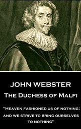 """The Duchess of Malfi - """"Heaven fashioned us of nothing; and we strive to bring ourselves to nothing"""""""