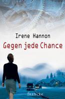 Irene Hannon: Gegen jede Chance