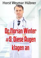 Horst Weymar Hübner: Dr. Florian Winter #5: Diese Augen klagen an ★★★★