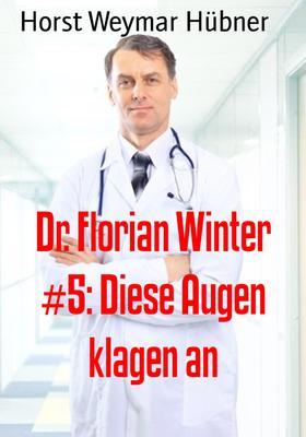 Dr. Florian Winter #5: Diese Augen klagen an