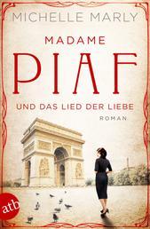 Madame Piaf und das Lied der Liebe - Roman
