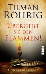 Übergebt sie den Flammen! - Historischer Roman