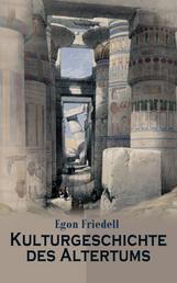 Kulturgeschichte des Altertums - Alle 4 Bände: Kulturgeschichte Ägyptens und des Alten Orients & Kulturgeschichte Griechenlands