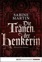 Die Tränen der Henkerin - Historischer Roman