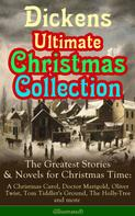 Charles Dickens: Dickens Ultimate Christmas Collection: The Greatest Stories & Novels for Christmas Time: A Christmas Carol, Doctor Marigold, Oliver Twist, Tom Tiddler's Ground, The Holly-Tree and more (Illustrated)