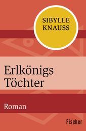 Erlkönigs Töchter - Roman