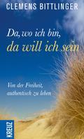 Clemens Bittlinger: Da, wo ich bin, da will ich sein!