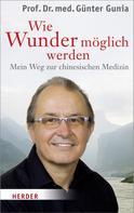 Günter Gunia: Wie Wunder möglich werden ★★★★