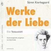 Werke der Liebe - Auszüge, zusammengestellt und gelesen von Axel Grube.