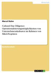 Cultural Due Diligence. Operationalisierungsmöglichkeiten von Unternehmenskulturen im Rahmen von M&A-Projekten