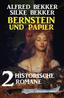 Alfred Bekker: Bernstein und Papier: 2 historische Romane