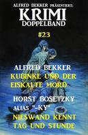 Alfred Bekker: Krimi Doppelband #23: Kubinke und der eiskalte Mord/Nieswand kennt Tag und Stunde