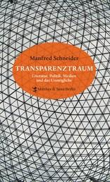 Transparenztraum - Literatur, Politik, Medien und das Unmögliche