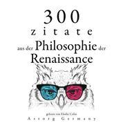 300 Zitate aus der Philosophie der Renaissance - Sammlung bester Zitate