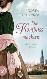 Die Kompassmacherin - Historischer Roman