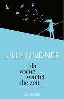 Lilly Lindner: Da vorne wartet die Zeit ★★★★