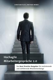 Hochagile Mitarbeitergespräche 2.0 - Der Best Practice Ratgeber für motivierende und zielführende Mitarbeiterdialoge