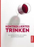 Joachim Körkel: Kontrolliertes Trinken