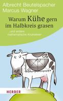 Albrecht Beutelspacher: Warum Kühe gern im Halbkreis grasen ★★★★★