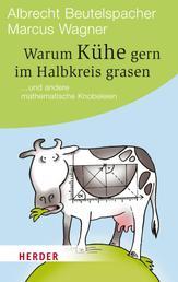 Warum Kühe gern im Halbkreis grasen - ... und andere mathematische Knobeleien