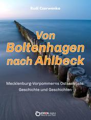 Von Boltenhagen nach Ahlbeck - Mecklenburg-Vorpommerns Ostseeküste - Geschichte und Geschichten für Zugezogene, Touristen und andere Neulinge