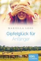 Mariella Loos: Gipfelglück für Anfänger