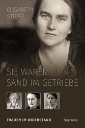 Sie waren Sand im Getriebe - Frauen im Widerstand
