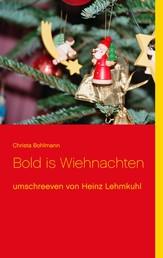 Bold is Wiehnachten - umschreeven von Heinz Lehmkuhl