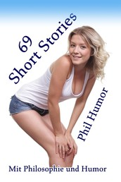 69 Short Stories - Mit Philosophie und Humor