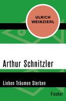 Ulrich Weinzierl: Arthur Schnitzler