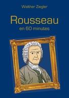 Walther Ziegler: Rousseau en 60 minutes