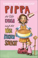 Barbara Speulhof: Pippa, die Elfe Emilia und die Käsekuchenschlacht ★★★★★