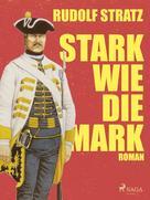 Rudolf Stratz: Stark wie die Mark