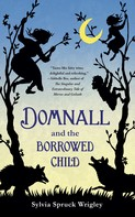 Sylvia Spruck Wrigley: Domnall and the Borrowed Child