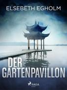 Elsebeth Egholm: Der Gartenpavillon - Skandinavien-Krimi