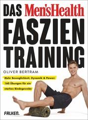 Das Men's Health Faszientraining - Mehr Beweglichkeit, Dynamik & Power: 160 Übungen für ein starkes Bindegewebe